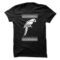 Don't tell me it is just a Parrot T-Shirts, Hoodies. BUY IT NOW ==► https://www.sunfrog.com/LifeStyle/Dont-tell-me-it-is-just-a-Parrot--0815.html?id=41382