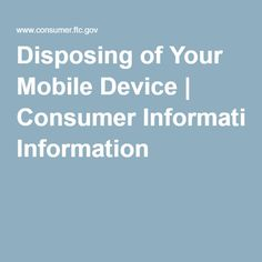 Disposing of Your Mobile Device | Consumer Information