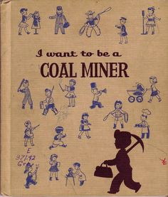 I want to be a coal miner.