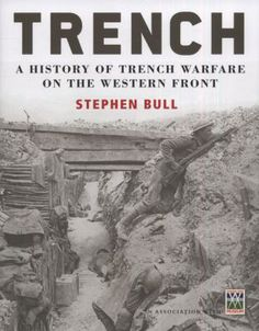Trench : a history of trench warfare on the Western front by Stephen Bull