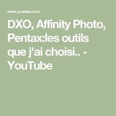 DXO, Affinity Photo, Pentax:les outils que j'ai choisi.. - YouTube