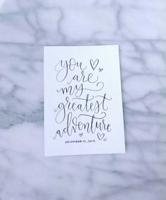 You are my greatest adventure, with wedding date. Wedding calligraphy, wedding hand lettering, wedding decor