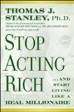 Stop Acting Rich by Thomas J. Stanley - A continuation of his books The Millionaire Next Door and The Millionaire Mind, Stanley, a researcher into the habits of very wealthy people, says that to be rich, we need to not emulate the habits of those who appear rich and instead act like the rich really do.  The people we see buying expensive clothes, driving super-luxury cars, and wearing fancy watches are usually just good at spending lots of money and appearing to be rich.