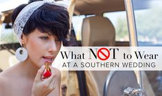 What NOT to Wear to a Southern Wedding:  http://www.countryoutfitter.com/style/wear-southern-wedding/