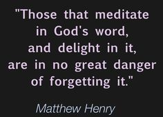 Meditate on it day and night (Joshua 1:8)