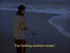When Ozzy had just had enough of the ocean's shit:
