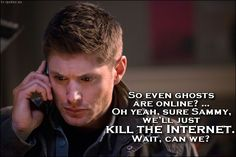 TV Quotes: Supernatural - Quote - So even ghosts are online?