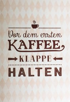 Vor dem ersten Kaffee: Klappe halten  www.coco-kinderladen.de