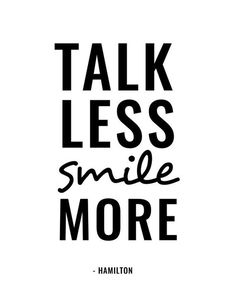 Hamilton: Talk Less Smile More, Musical Theatre, Broadway, Typography Printable, Instant Digital Dow Smile Quotes, Words Quotes, Happy Quotes, Wise Words, Positive Quotes, Best Quotes, Love Quotes, Motivational Quotes, Funny Quotes