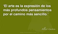 El arte es la expresión de los más profundos pensamientos por el camino más sencillo.