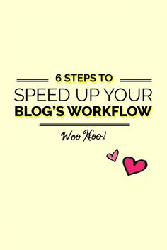 Speed up your blog's workflow with 6 easy steps! (And gain hours of your life back!)