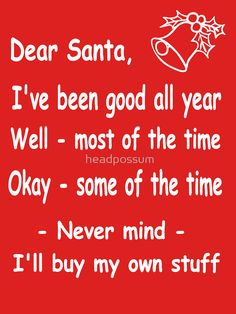 'funny Christmas Dear Santa, Never mind, I'll buy my own stuff.' T-Shirt by headpossum Christmas Jokes, Christmas Ideas, Christmas Pictures, Funny Christmas Quotes, Christmas Crafts, Christmas Sayings, Christmas Decorations, Christmas Wishes, Christmas Inspiration