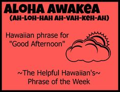 The Helpful Hawaiian's Phrase of the Week: Aloha Awakea - Good Afternoon! Hawaiian Words And Meanings, Hawaiian Phrases, Hawaiian Sayings, Mahalo Hawaii, Maui Hawaii, Kauai, Hawaiian Luau, Hawaiian Islands, Hawaiian Theme