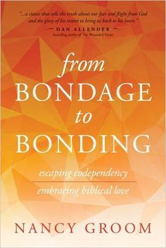 From Bondage to Bonding: Escaping Codependency, Embracing Biblical Love (God's…