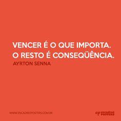 """""""Vencer é o que importa. O resto é consequencia"""" - Ayrton Senna  - www.encadreeposters.com.br"""