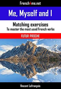 Me, myself and I - 80 matching exercises with 1120 French verbs: Master the most used verbs in the first person of the Futur Simple