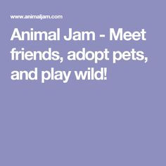 Animal Jam - Meet friends, adopt pets, and play wild!