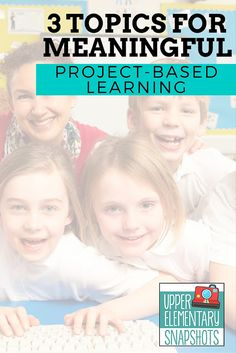 Upper Elementary Snapshots: 3 Topics for Meaningful Project-based Learning