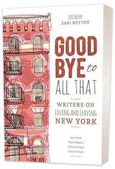 Goodbye to All That | Ed. Sari Botton   [Book cover featuring an illustrated brick apartment building with the text Goodbye to All That aligned vertically]
