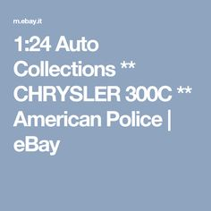 1:24 Auto Collections ** CHRYSLER 300C  ** American Police   | eBay