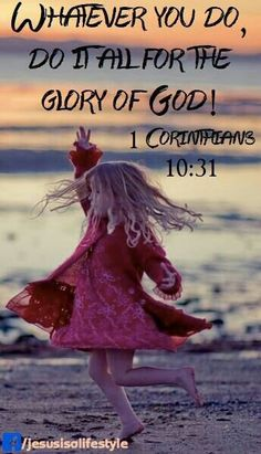 1 Corinthians 10:31 (ESV)  31 So, whether you eat or drink, or whatever you do, do all to the glory of God.