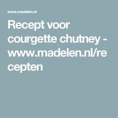 Recept voor courgette chutney - www.madelen.nl/recepten