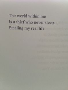 The world within me is a thief who never sleeps. stealing my real life. < Dysphoria Coulro would love this haiku Poetry Quotes, Words Quotes, Wise Words, Me Quotes, Sayings, Infp, Introvert, Mbti, Safe Haven