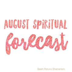 August 2016 spiritual and energetic forecast by Sarah Petruno, Shamana