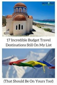 17 Incredible Budget Travel Destinations Still On My List ... That Should Be On Yours Too! {Big World Small Pockets}