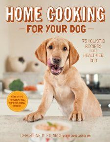 Amazon.com: Home Cooking for Your Dog: 75 Holistic Recipes for a Healthier Dog (9781617690556): Christine Filardi, Jackie Bondanza, J. Nichole Smith, Dr. Wayne Geltman DVM: Books