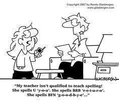 I love using technology (specificaly Youtube) in the classroom. However, from my experience grading 6th-12th grade writing assignments, texting is increasing spelling errors like you wouldn't believe.