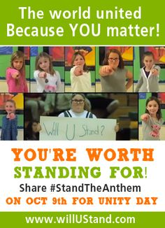 The world united because you matter.  Will you stand? http://www.willuStand.com/unityday.php