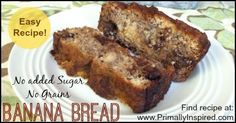 No Added Sugar, No Grains, Easy and Amazing Paleo Banana Bread -- delicious and moist, only use 3 eggs and I would use less coconut oil but added walnuts and raisins and it was sooooo good