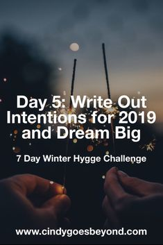 Day Write Out Intentions for 2019 and Dream Big - Cindy Goes Beyond Dream Big Setting Intentions for 2019 Goal Setting 7 Day Winter Hygge Challenge Hygge Life, English Writing, Dream Big, Self Love, Challenges, Goals, Psych, Day, Journaling