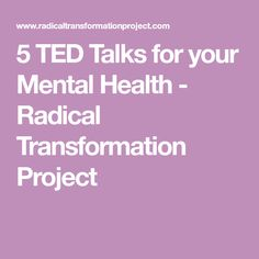 5 TED Talks for your Mental Health - Radical Transformation Project