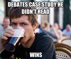 Lazy College Senior debates case study he didn't read.... wins.