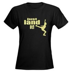 Just Land It! I cannot express how much I want this shirt!!!!!!!!!!!!!!!!!!!!!!!!!!!!!!!