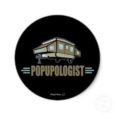 Popupologist ~ knew how to open n close that camper like nobody's business!! lol