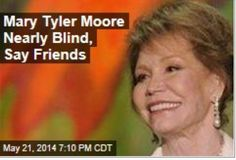 """Latest News:  Mary Tyler Moore Nearly Blind, Say Friends.  More than four decades of dealing with diabetes has left Mary Tyler Moore nearly blind, reports Closer Weekly. Its story isn't based on anonymous sources but familiar ones: """"Her eyesight is what the big problem is right now,"""" says longtime friend Betty White.  Get all the latest news on your favorite celebs at www.CelebrityDazzle.com."""