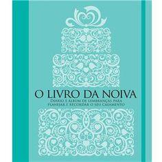 Livro - O Livro da Noiva: Diário e Álbum de Lembranças Para Planejar e Recordar o Seu Casamento - Manole