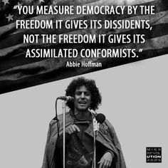 hell yeah!   You measure Democracy by the freedom it gives it's dissidents, not the freedom it gives it's assimilated conformists