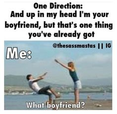 Haha I'm a directioner. Which means I have no social life. Therefore, no boyfriend. So I'm free ;)