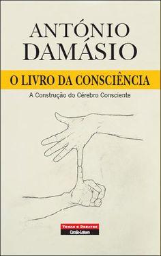 O Livro da Consciência A Construção do Cérebro Consciente- António Damásio