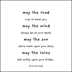 May the road rise up to meet you...