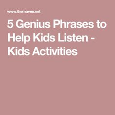 5 Genius Phrases to Help Kids Listen - Kids Activities