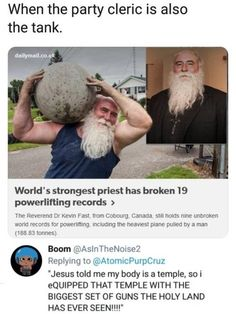 When the party cleric is also the tank. World's strongest priest has broken 19 powerlifting records > The Reverend Dr Kevm Fast from Cobourg Canada stm noms nme unbroken world records for powerlmmg. Including me heavxesx plane pulled by a man 83 tonn Stupid Memes, Stupid Funny, Hilarious, Funny Stuff, Random Stuff, Funny Quotes, Funny Memes, Jokes, Funny Videos