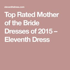Top Rated Mother of the Bride Dresses of 2015 – Eleventh Dress