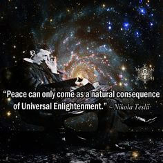 "(Quote) ""Peace can only come as a natural consequence of Universal Enlightenment."" ~ Nikola Tesla""Peace can only come as a natural consequence of Universal Enlightenment. Nikola Tesla Quotes, Nicola Tesla, Great Quotes, Inspirational Quotes, Amazing Quotes, Inner Peace Quotes, E Mc2, Spiritual Awakening, Spiritual Wisdom"