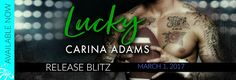 RELEASE BLITZ - LUCKY by CARINA ADAMS   Blurb  Everyone loves Lucky # 7.  Hes the whole package  smart athletic and sexy as sin.  A filthy talking bad boy he can have any woman he wants.  Except me.  A chance encounter. One unforgettable night.  Thats all we could ever have. At least thats what we tell ourselves.  Fate has other plans.  If anyone found out I would lose my job.  He could lose his scholarship.  Some things are worth the risk.  Sometimes you have to cross your fingers  Roll the…