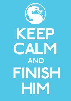 Keep Calm and Finish Him by ERRRskate151 on DeviantArt